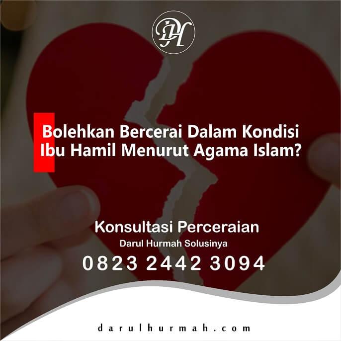 Bolehkan Bercerai Dalam Kondisi Ibu Hamil Menurut Agama Islam